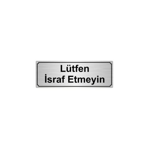 LÜTFEN İSRAF ETMEYİN YÖNLENDİRME LEVHASI 10cmX20cm GÜMÜŞ RENK METAL